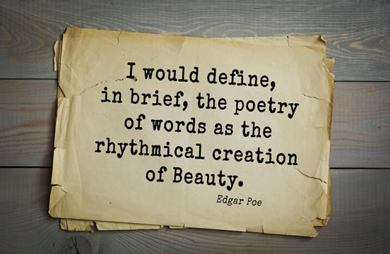"Edgar Allan Poe quote: ""I would define, in brief, the poetry of words as the rhythmical creation of beauty."""